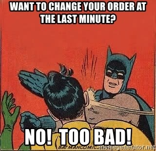 batman slap robin - Want to change your order at the last minute? NO!  TOO BAD!