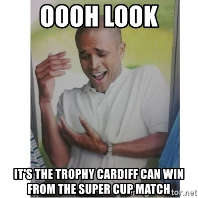 Why Can't I Hold All These?!?!? - Oooh look It's the trophy Cardiff can win from the Super Cup match