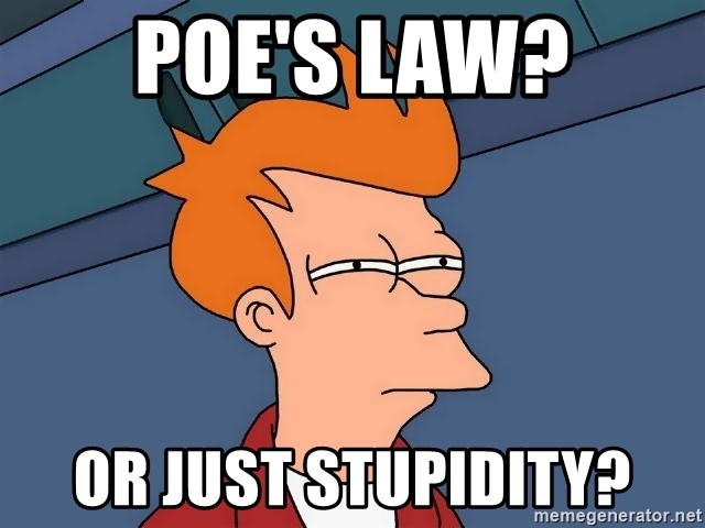 Futurama Fry - poe's law? or just stupidity?