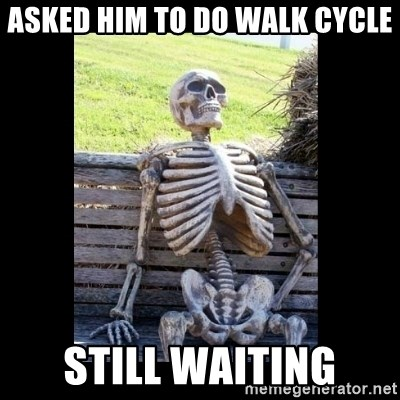 Still Waiting - Asked him to do walk cycle STILL WAITING