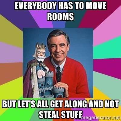 mr rogers  - Everybody Has To Move Rooms But Let's All Get Along And Not Steal Stuff
