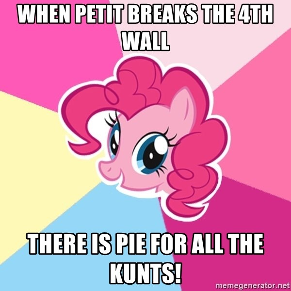 Pinkie Pie - when petit breaks the 4th wall there is pie for all the kunts!