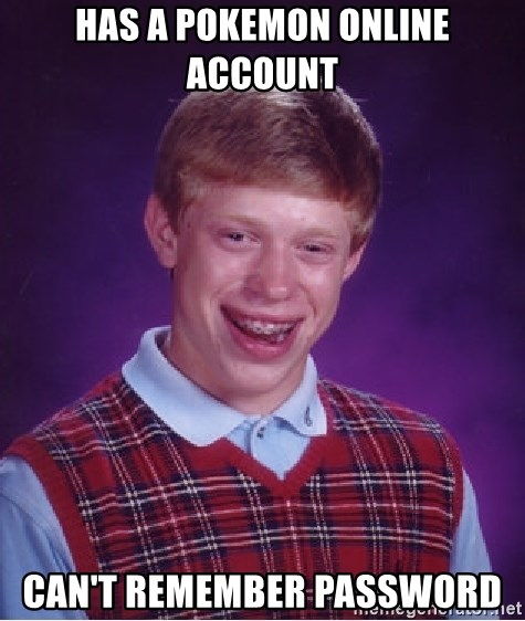Bad Luck Brian - Has a pokemon online account can't remember password