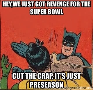 batman slap robin - Hey,we just got revenge for the Super Bowl Cut the crap, it's just preseason