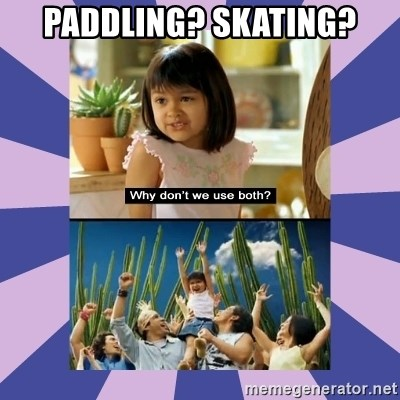 Why don't we use both girl - Paddling? Skating?