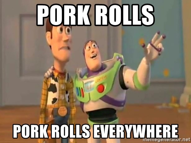 X, X Everywhere  - Pork Rolls Pork Rolls everywhere