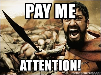 This Is Sparta Meme - PAY ME ATTENTION!