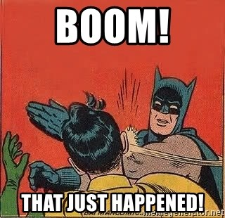 batman slap robin - BOOM!  THAT JUST HAPPENED!