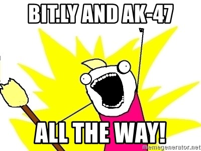 X ALL THE THINGS - BIT.LY and AK-47 ALL THE WAY!