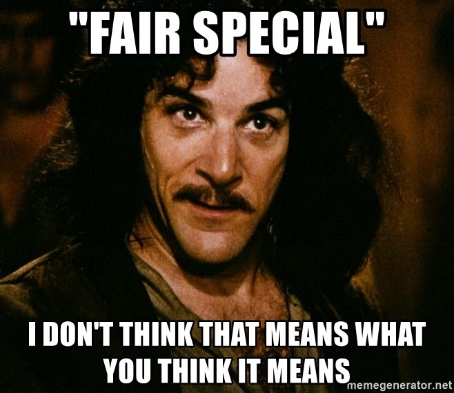 """Inigo Montoya - """"fair special"""" I don't think that means what you think it means"""