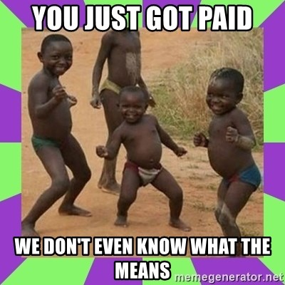african kids dancing - You just got paid We don't even know what the means