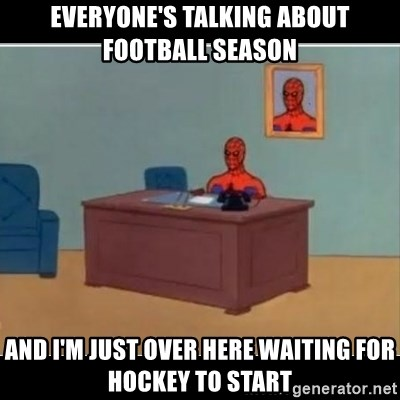 Spiderman office - Everyone's talking about football season And I'm just over here waiting for hockey to start