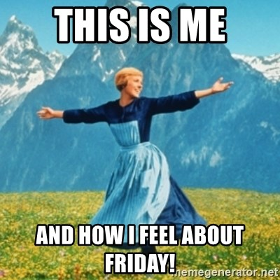 Sound Of Music Lady - This is me And how I feel about Friday!