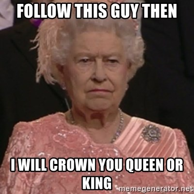 the queen olympics - Follow this guy then i will crown you queen or king
