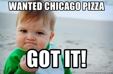fist pump baby - Wanted Chicago Pizza Got it!