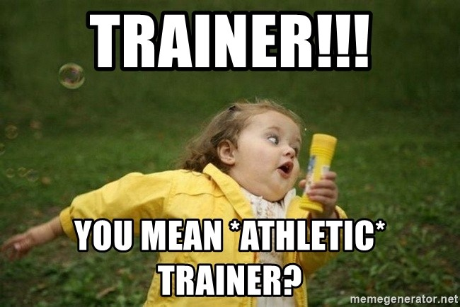trainer you mean athletic trainer trainer!!! you mean *athletic* trainer? little girl running away