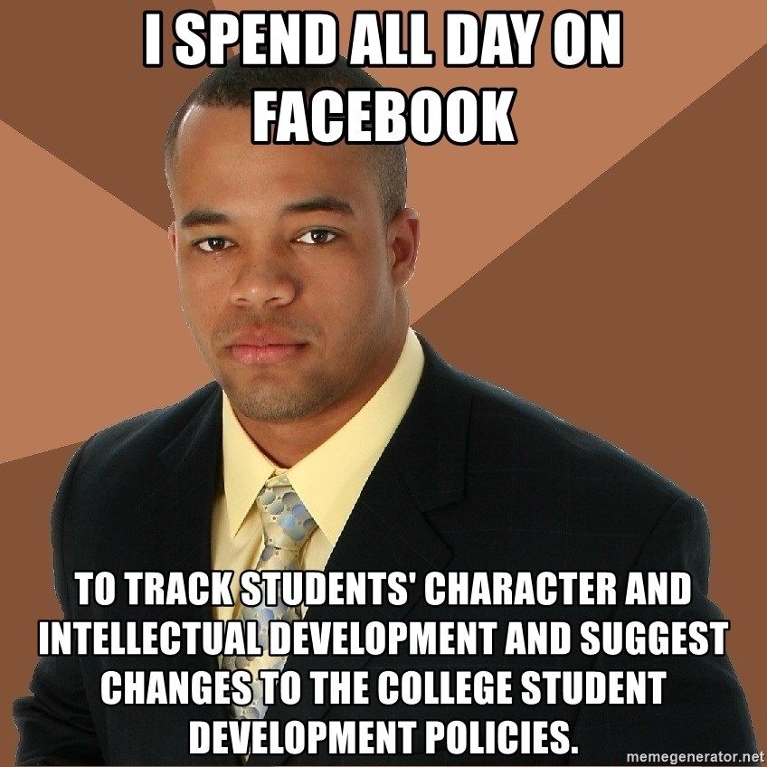 Successful Black Man - I spend all day on Facebook To track students' character and intellectual development and suggest changes to the college student development policies.