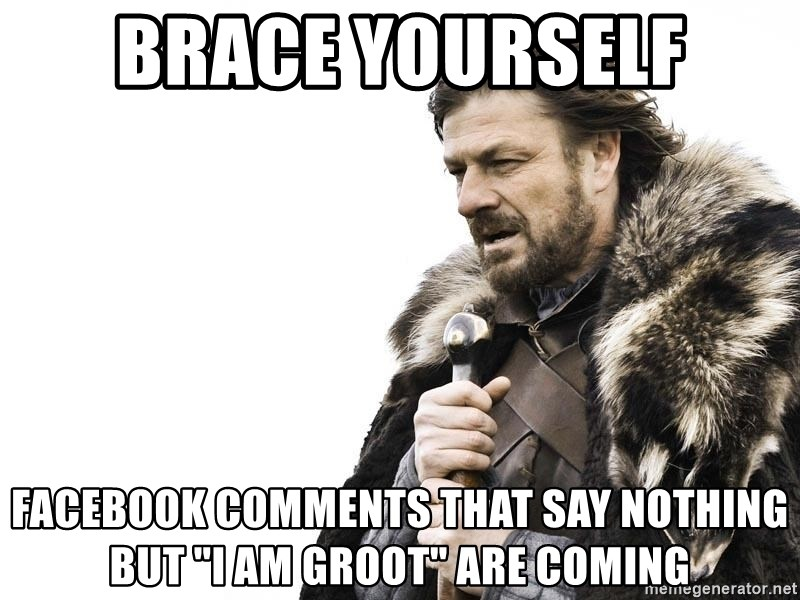 """Winter is Coming - Brace Yourself Facebook comments that say nothing but """"I am Groot"""" are coming"""