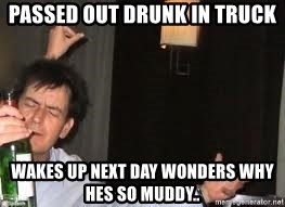 Drunk Charlie Sheen - passed out drunk in truck wakes up next day wonders why hes so muddy..
