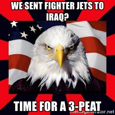 Bald Eagle - We sent fighter jets to Iraq? Time for a 3-Peat