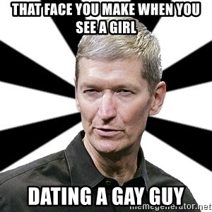Tim Cook Time - That face you make when you see a girl dating a gay guy
