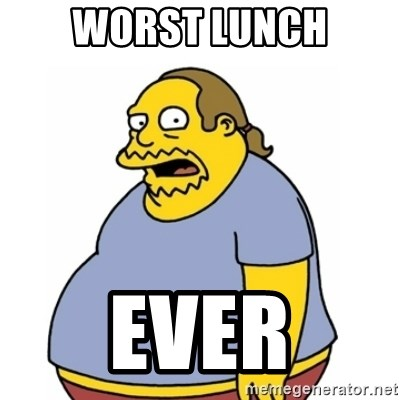 Comic Book Guy Worst Ever - Worst lunch Ever