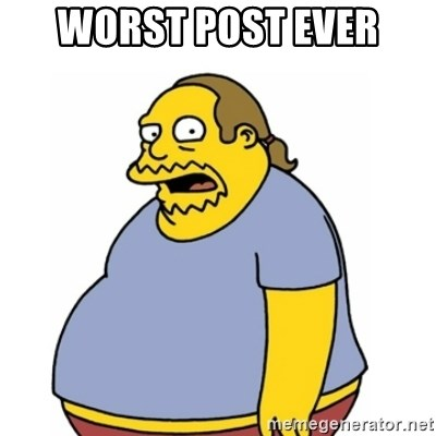 Comic Book Guy Worst Ever - worst post ever