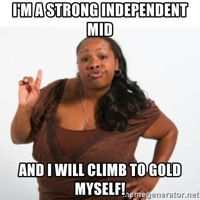 strong independent black woman asdfghjkl - I'm a strong independent mid And I will climb to gold myself!