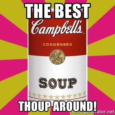 College Campbells Soup Can - the best thoup around!