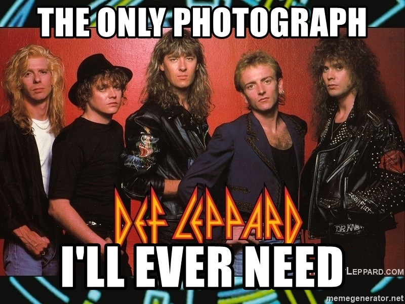 the only photograph I'll ever need - Def leppard | Meme