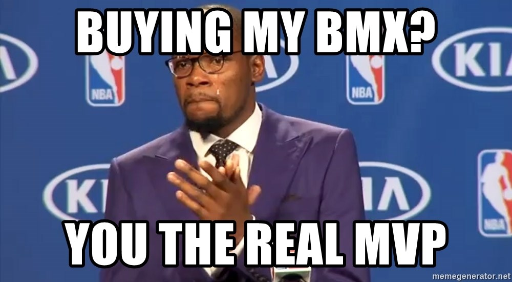 KD you the real mvp f - Buying my Bmx? You The real Mvp