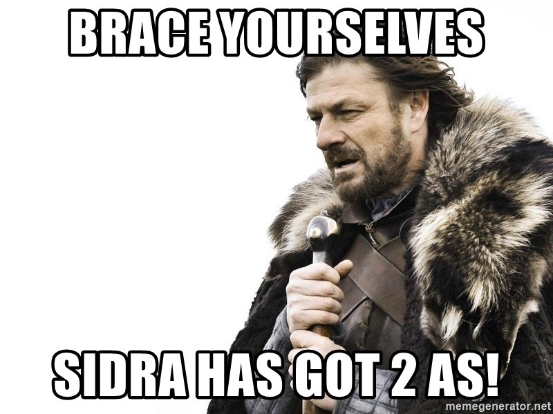 Winter is Coming - BRACE YOURSELVES Sidra has got 2 As!