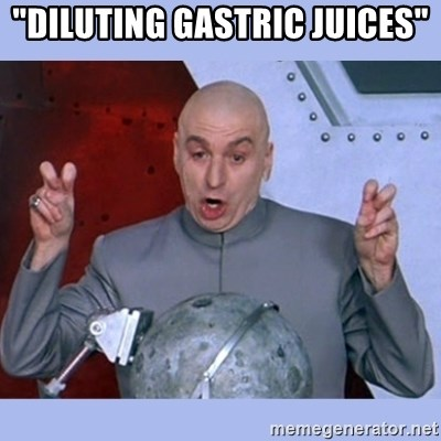 "Dr Evil meme - ""diluting gastric juices"""