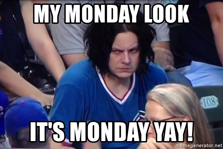 My Monday Look It S Monday Yay Sad Jack White Meme Generator Your meme was successfully uploaded and it is now in moderation. meme generator