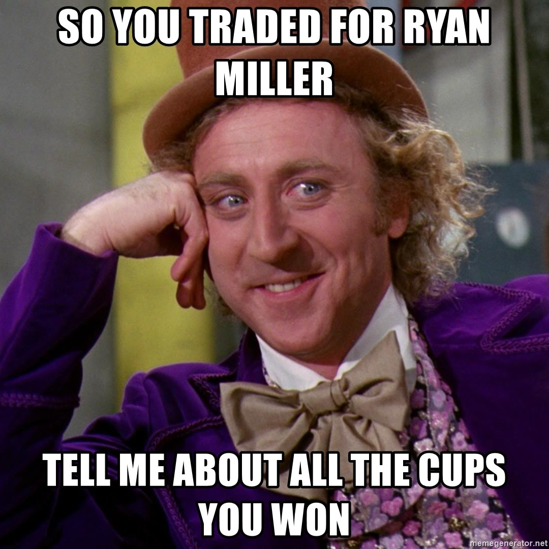 Willy Wonka - So you traded for Ryan Miller Tell me about all the cups you won