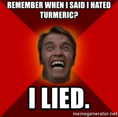 Angry Arnold - remember when i said i hated turmeric? i lied.
