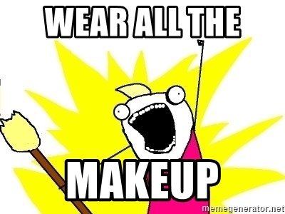 X ALL THE THINGS - wear all the  makeup