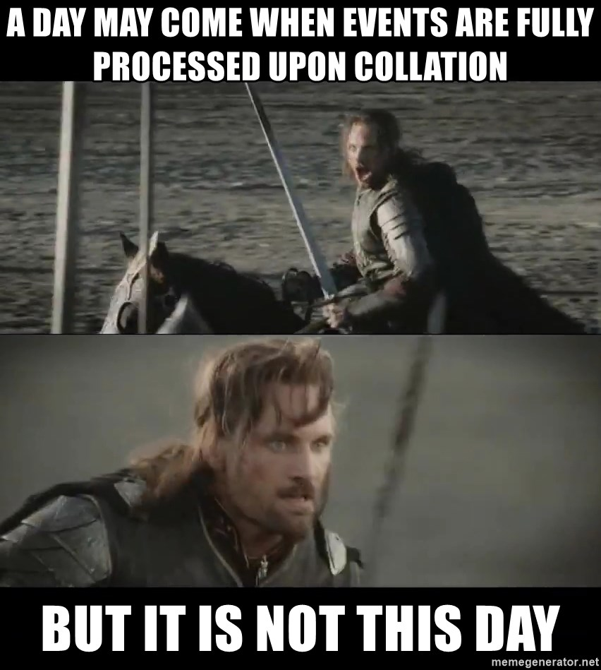 a day may come - A day may come when events are fully processed upon collation but it is not this day