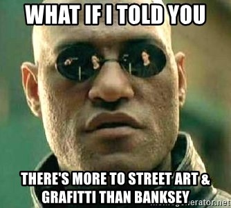 What if I told you / Matrix Morpheus - What if I told you There's more to street art & grafitti than Banksey