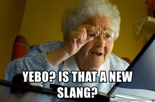 Old lady internet - Yebo? Is that a new slang?