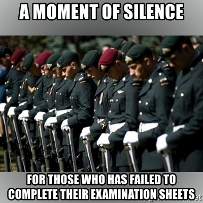 Moment Of Silence - a moment of silence for those who has failed to complete their examination sheets