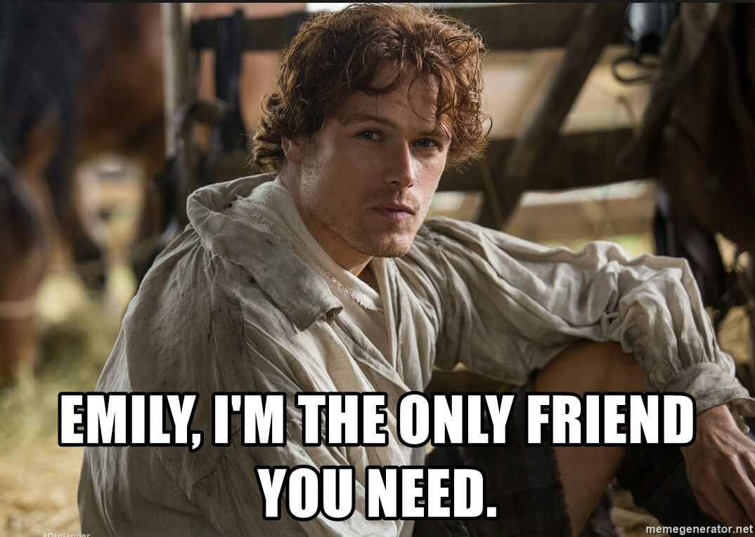 Jamie Fraser JAMMF - emily, I'm the only friend you need.