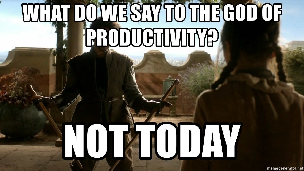 game of thrones dancing maste - what do we say to the god of productivity? not today