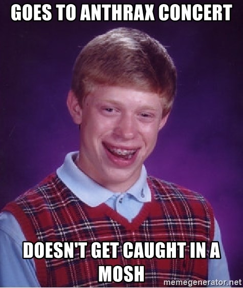 Bad Luck Brian - goes to anthrax concert doesn't get caught in a mosh