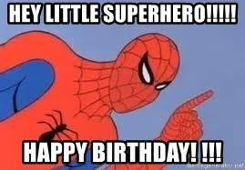 Spiderman - HEY LITTLE SUPERHERO!!!!! HAPPY BIRTHDAY! !!!