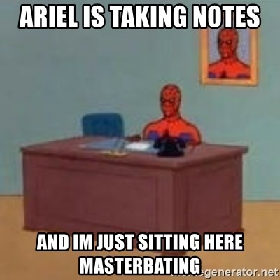 and im just sitting here masterbating - Ariel is taking notes And im just sitting here masterbating
