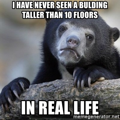 Confession Bear - I have never seen a bulding taller than 10 floors in real life