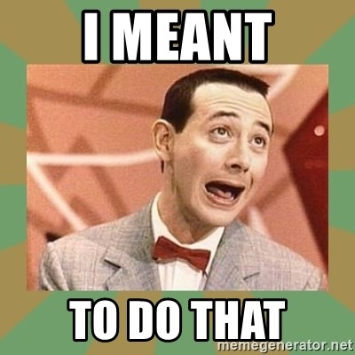 PEE WEE HERMAN - I meant to do that