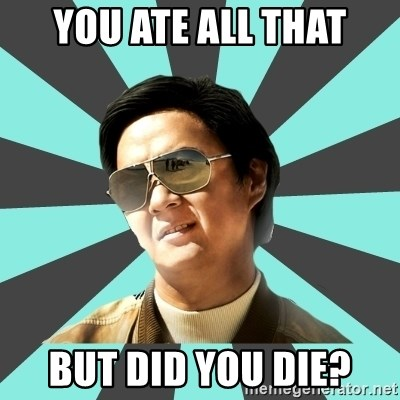 mr chow - You ate all that But did you die?