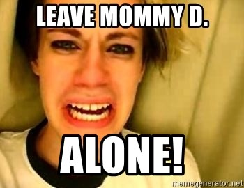 leave britney alone - LEAVE MOMMY D. ALONE!